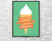 "Instant Download - Printable - 8""x10"" Art Print - ""Stressed Spelled Backwards is Desserts"" - Kitchen or Office Decor (Ice Cream Cone)"