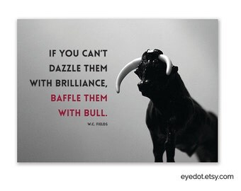 """Baffle Them With Bull 5x7 print - """"If you can't dazzle them with brilliance, baffle them with bull"""" - WC Fields - inspiration, creative"""
