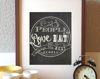 People Who Love to Eat are Always the Best People // Kitchen Poster - Chalkboard Style 8x10 DIY Printable