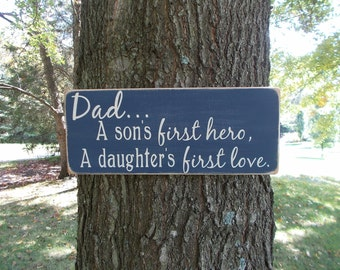 Dad A Son's First Hero, A Daughter's First Love Distressed Wood Sign