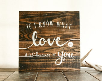 What Love Is Pallet Art — If I know what love is, it's because of you