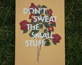 Don't Sweat the Small Stuff | 11x17 Floral Typography Print