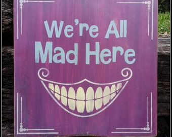 We're All Mad Here, Alice In Wonderland, Cheshire Cat, Rustic, Primitive, Wooden Signs