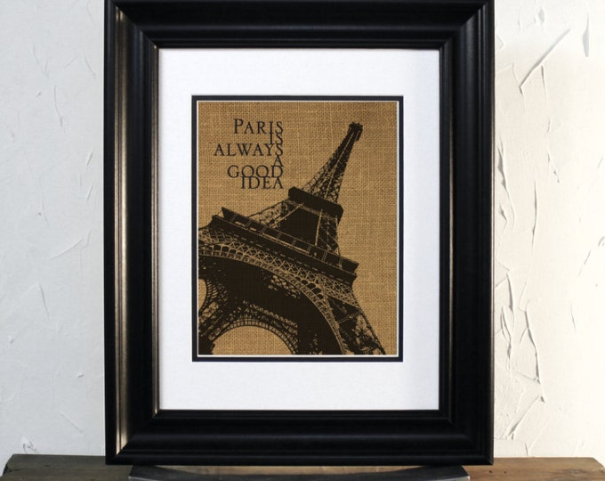 Paris is Always a Good idea, Je t'aime. French Burlap art. Eiffel Tower.