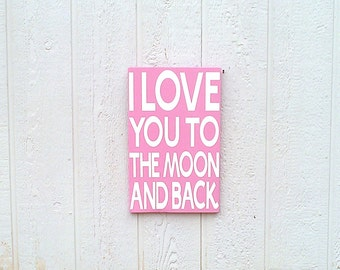 I Love You To The Moon And Back Sign Hand painted Baby Pink and White
