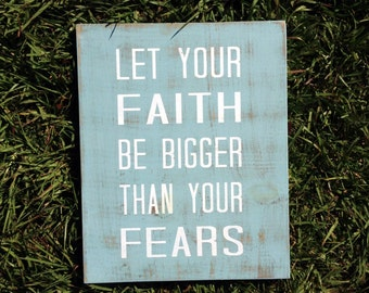 Let Your Faith Be Bigger Than Your Fears , Home Decor, Hand Painted Rustic Wood Sign
