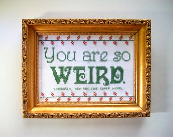 You are so WEIRD Cross Stitch -- let people know exactly how super weird they are