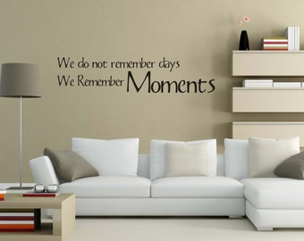 Gift Sale Vinyl Decal We Do not remember days we remember moments VM001
