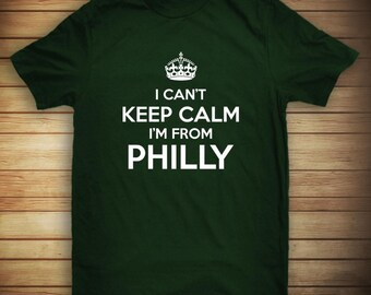 I Can't Keep Calm I'm From Philly Shirt, Philadelphia, Pennsylvania, funny Philly shirt - ID: 432