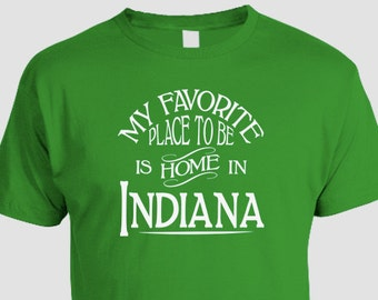 Indiana Home T-shirt, My Favorite Place To Be Is Home In Indiana