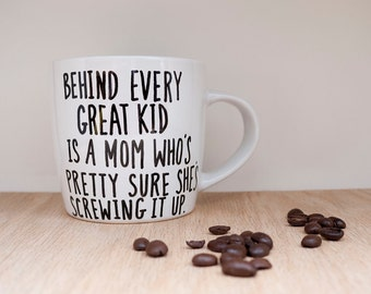 Behind Every Great Kid Is A Mom Who's Pretty Sure She's Screwing It Up Mug // Funny Mom Quote Mug // Funny Mother's Day Gift // New Mom Gift