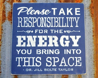 Please take responsibility for the energy you bring into this space.  - Handmade Wood Sign