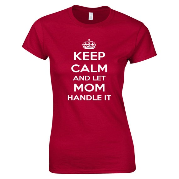 Mother's Day gift, funny mother t shirt, birthday gift for mom, present for daughter, best friend, Keep Calm shirt