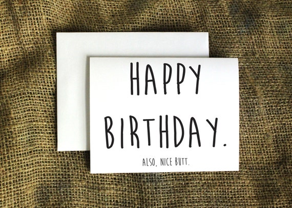 Happy Birthday. Also Nice Butt Card Happy By