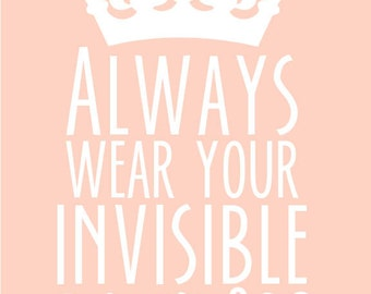 Always Wear Your Invisible Crown Print 8X10