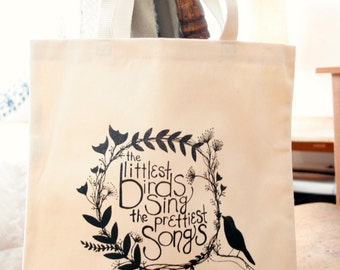 The Littlest Birds Sing The Prettiest Songs Tote Bag