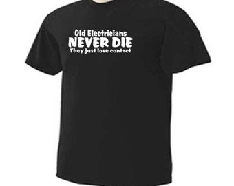 OLD ELECTRICIANS Never Die They Just Lose Contact Funny Humor T-Shirt