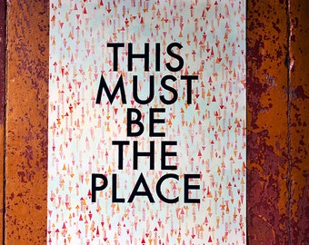 This Must Be The Place-11 x 14 print