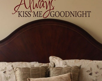 "Always Kiss Me Goodnight Vinyl Wall Decal, Bedroom Decor, master Suite Wall art vinyl lettering,  36"" Long X 12.5"" Tall, Window decals"