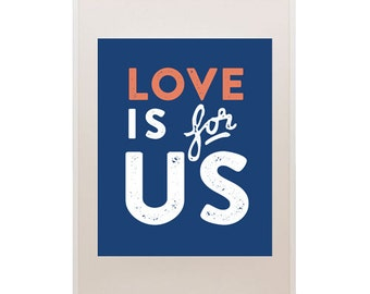 Love is For Us Print