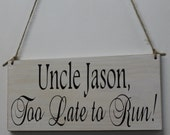 Uncle Rustic Country Wedding Sign Too Late to Run Uncle Groom name Personalized Ring Bearer Flower Girl Photo Prop