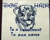 Dog Hair is a Condiment - Tea Towel - Kitchen Towel - Dish Towel - Home Decor -  Rottweiler or Choose your Breed