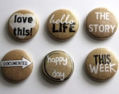 6 One Inch This Life in Kraft, Black, White- Pinback, Flair, Hollow Back, Flat Back Button
