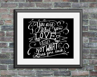 You are what you love and not what loves you back - Custom Art Print Poster dorm wall decor art home decor