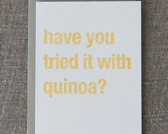 Have You Tried it With Quinoa Letterpress Card
