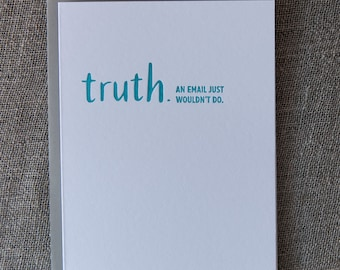 Letterpress TRUTHnote. Email just wouldn't do.