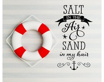 Salt in the air sand in my hair Vinyl Wall Decal, Vinyl Lettering, Wall Quote, Sticker Graphic