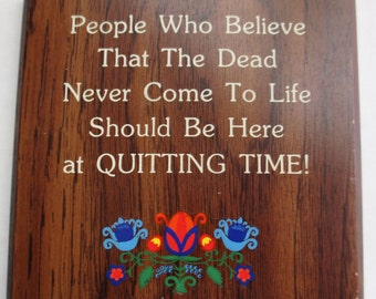 Vintage 80s - Dead Come Back To Life Quitting Time - Funny, Kitschy Wall Hanging, Plaque
