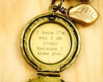 I know I'm who I am today because I knew you - Broadway Jewelry - Wicked - Quote Locket - Womens Locket - Friendship Locket