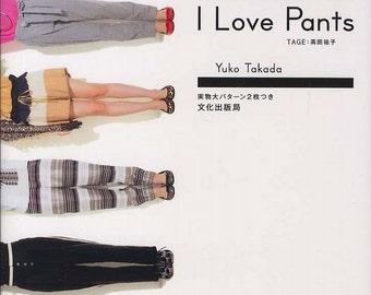 I Love Pants - Yuko Takada - Japanese Sewing Pattern Book for Women Clothing - Stylish Pants & Shorts Sewing Tutorial - Easy Sewing - B1109