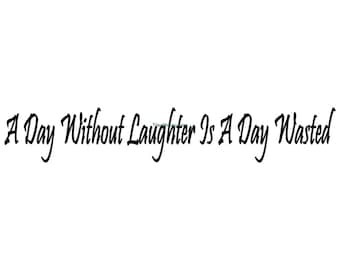 A Day Without Laughter Is A Day Wasted - Wall Decal - Vinyl Wall Decals, Signage, Wall Quote, Charlie Chaplin