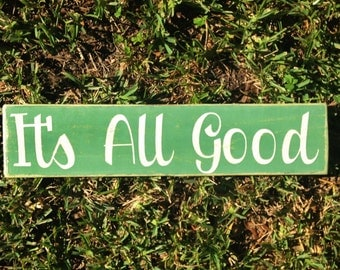 It's All Good (Choose Color) Rustic Shabby Chic Sign