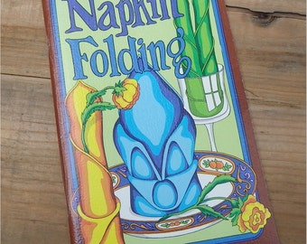 NAPKIN FOLDING PAPERBACK, 1978, Irena Chalmers, 35 Folding Instructions, Vintage Catering, Party, Wedding, Feasts