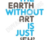 """The Earth without Art is just """"Eh"""" 8x10 print"""