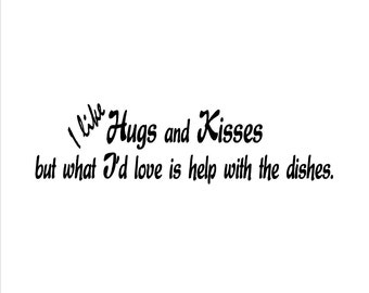Kitchen Vinyl Wall Art - I Like Hugs and Kisses but What I Love Is Help With The Dishes - Removable Vinyl Wall Decal by Katazoom