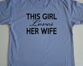 This Girl loves her WIFE tops and tees - LGBT Wife honeymoon tee - Same sex Wedding, Anniversary - American Apparel unisex tee - 7 colors