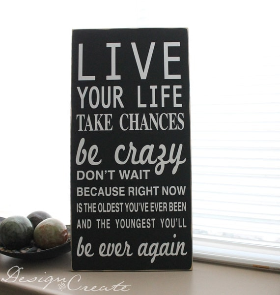 Custom Sign LIVE YOUR LIFE Take Chances Be Crazy... Large