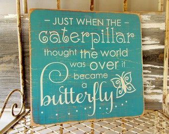 Just When The Caterpillar Thought The World Was Over Distressed Wood Sign