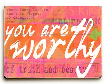 Wooden Art Sign Planked You Are Worthy of Truth and Beauty - Pink and Mango wall art