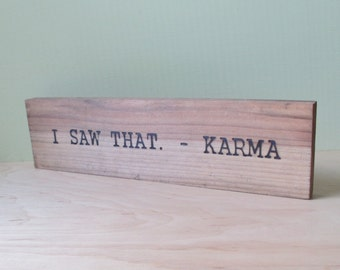 I saw that. - Karma   Wood Sign Burned Quote