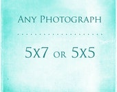 Any Photograph as a 5x7 or 5x5 Print