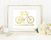 Life Is A Beautiful Ride Bicycle Faux Gold Foil Art Print - White & Gold - Gold Home Decor - Imitation Gold Leaf - Bicycle Art - Gold Bike