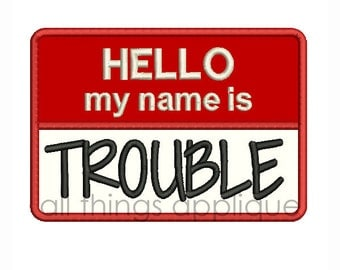 HELLO my name is TROUBLE Applique Design - 3 Sizes - Instant Download
