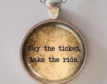 Quote Pendant Necklace- Courage, Encourage, Determination- Hunter S. Thompson- Buy the Ticket, Take the Ride