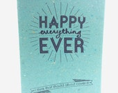 Greeting Card on Handmade Recycled Paper - Happy Everything Ever