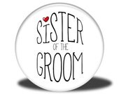 Wedding Party Title - Magnet, Mirror, Bottle Opener or Pin - Sister of the Groom